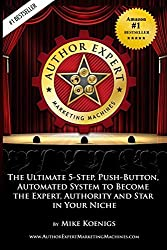 Author Expert Marketing Machines: The Ultimate 5-Step, Push-Button, Automated System to Become the Expert, Authority and Star in Your Niche: Volume 1 by Mike Koenigs (2012-09-30)