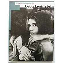 Leon Levinstein: The Moment of Exposure by Robert Shamis (1995-04-15)