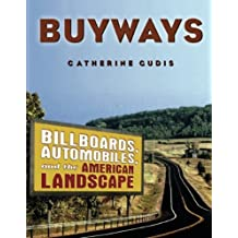 Buyways: Billboards, Automobiles and the American Landscape (Cultural Spaces)