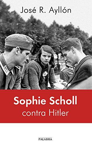 Sophie Scholl contra Hitler (Palabra hoy) por José Ramón Ayllón