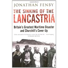 """By Jonathan Fenby The Sinking of the """"Lancastria"""": Britain's Greatest Maritime Disaster and Churchill's Cover-up (New edition)"""