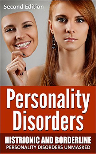 Personality Disorders: Histrionic and Borderline Personality Disorders Unmasked (Psychopaths, Sociopaths, Narcissist, Borderline, Histrionic, Mood ...