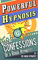 Powerful Hypnosis - Revealing Confessions of a Rogue Hypnotist by The Rogue Hypnotist (2014-07-19)