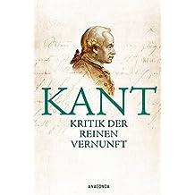Kritik der reinen Vernunft: Vollständige Ausgabe nach der zweiten, hin und wieder verbesserten Auflage 1787 vermehrt um die Vorrede zur ersten Auflage 1781