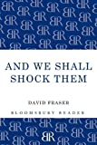 And We Shall Shock Them: The British Army in the Second World War (Bloomsbury Reader)