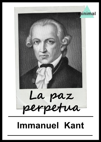 La paz perpetua (Ensayos Universales) por Immanuel Kant