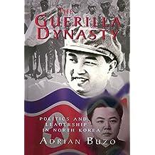 The Guerilla Dynasty: Politics And Leadership In North Korea