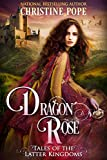 Dragon Rose (Tales of the Latter Kingdoms Book 2) (English Edition)
