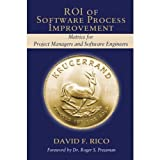 ROI of Software Process Improvement: Metrics for Project Managers and Software Engineers by David F. Rico