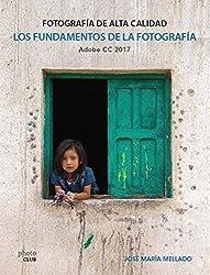 Los fundamentos de la fotografía : fotografía de alta calidad : Adobe CC 2017