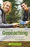 Geocaching für Einsteiger: Basiswissen für die Praxis (Outdoor Praxis)