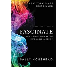Fascinate, Revised and Updated: How to Make Your Brand Impossible to Resist by Sally Hogshead (2016-04-26)