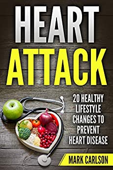 Heart Attack: 20 Healthy Lifestyle Changes To Prevent Heart Disease por Mark Carlson epub