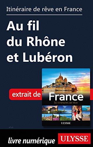 Descargar Libro Itinéraire de rêve en France - Au fil du Rhône et Lubéron de Collectif