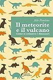 Il meteorite e il vulcano: Come si estinsero i dinosauri?