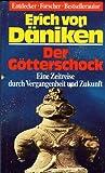 Der Götterschock.- Eine Zeitreise durch Vergangenheit und Zukunft - Erich von Däniken
