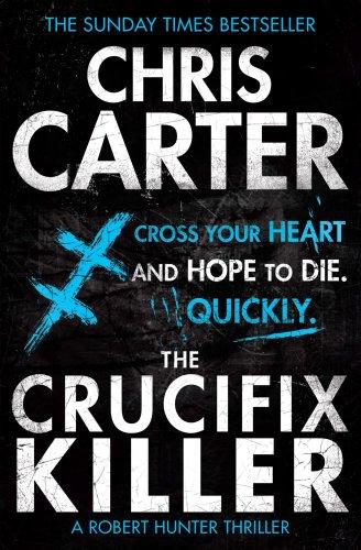 The Crucifix Killer: A brilliant serial killer thriller, featuring the unstoppable Robert Hunter (Robert Hunter 1)