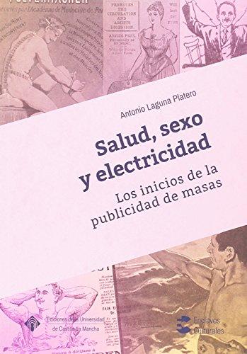 Salud, sexo y electricidad. Los inicios de la publicidad de masas: XXII Premio Nacional de Edición Universitaria a la mejor coedición interuniversitaria