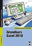 Grundkurs Excel 2010: 7. bis 10. Klasse (Medienkompetenz entwickeln)