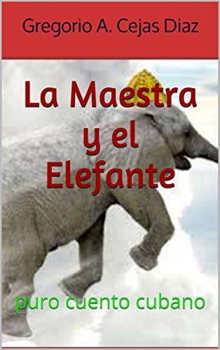 La Maestra y el Elefante: puro cuento cubano (Cuentos cubanos nº 2)