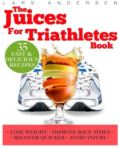 Juices for Triathletes: The Recipes, Nutrition and Diet Solution for Maximum Endurance and Improved Training Results for Sprint through to Ironman Distance Triathlons (Food for Fitness Series) por Lars Andersen