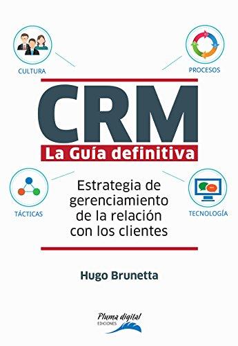 CRM-La guía definitiva: Estrategia de gerenciamiento de la relación con los clientes