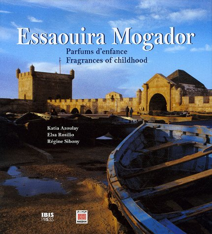 Essaouira Mogador : Parfums d'enfance - Fragrances of Childhood, Edition bilingue français-anglais par Katia Azoulay