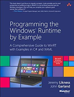 Programming the Windows Runtime by Example: A Comprehensive Guide to WinRT with Examples in C# and XAML (Microsoft Windows Development Series) von [Likness, Jeremy, Garland, John]