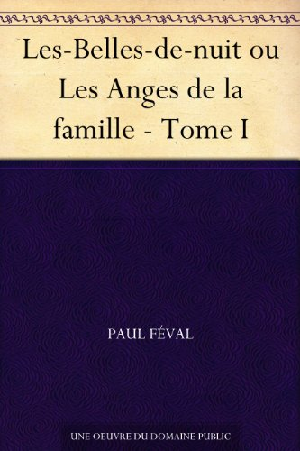 Couverture du livre Les-Belles-de-nuit ou Les Anges de la famille - Tome I