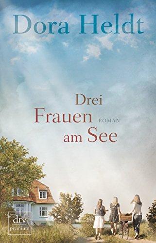 Drei Frauen am See: Roman