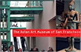 The Asian Art Museum: Chong-Moon Lee Center for Asian Art and Culture (Art Spaces)