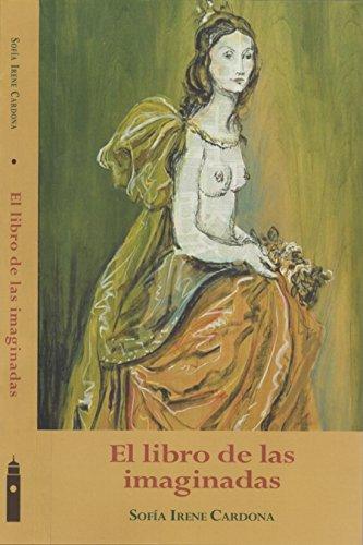 El Libro De Las Imaginadas por Sofía Irene Cardona