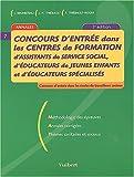 Concours d'entrée dans les centres de formation d'assistants de service social, d'éducateurs de jeunes enfants et d'éducateurs spécialisés. : Annales, 3ème édition...