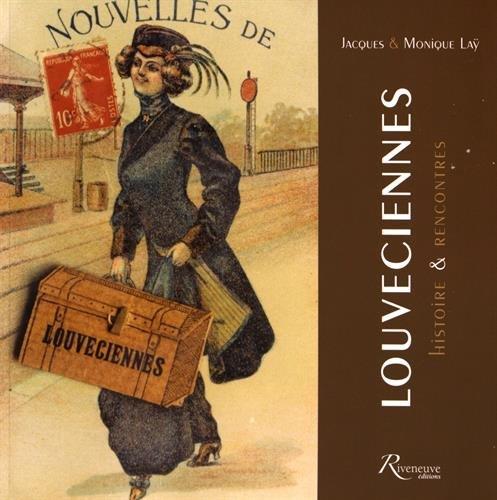 Louveciennes : Histoires & rencontres par Jacques Laÿ