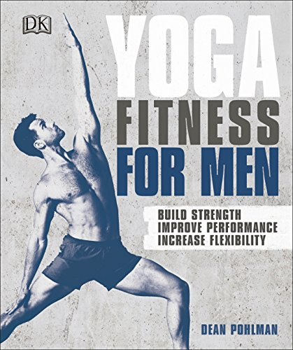 Yoga Fitness for Men: Build Strength, Improve Performance, and Increase Flexibility por Dean Pohlman
