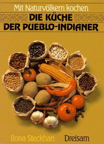 Mit Naturvölkern kochen: Die Küche der Pueblo - Indianer