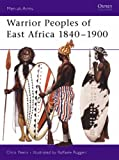 Warrior Peoples of East Africa 1840-1900 (Men-at-Arms)