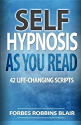Self Hypnosis As You Read: 42 Life-Changing Scripts! by Forbes Robbins Blair (2013-11-01)