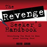 The Revenge Seekers Handbook: Everything You Need to Know About Getting Revenge