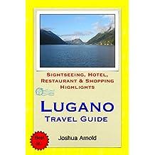 Lugano, Switzerland Travel Guide: Sightseeing, Hotel, Restaurant & Shopping Highlights (English Edition)