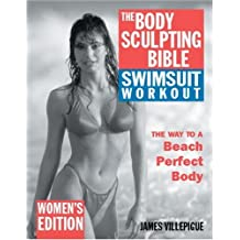 The Body Sculpting Bible Swimsuit Workout: Women's Edition: The Way to the Perfect Beach Body