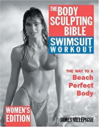 The Body Sulpting Bible Swimsuit Workout Edition for Women: The Way to the Perfect Beach Body (Body Sculpting Bible)