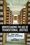 Understanding the Age of Transitional Justice: Crimes, Courts, Commissions, and Chronicling (Genocide, Political Violenc