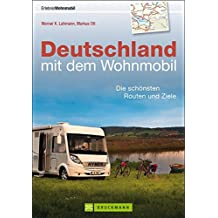 Wohnmobilführer - Deutschland mit dem Wohnmobil: Die schönsten Routen und Ziele zwischen Bodensee und Berchtesgaden. Inkl. der besten Campingplätze und Wohnmobil Stellplätze (Wohnmobil-Reiseführer)