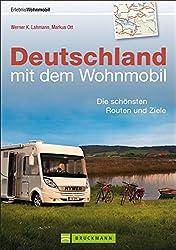 Wohnmobilführer - Deutschland mit dem Wohnmobil: Die schönsten Routen und Ziele zwischen Bodensee und Berchtesgaden. Inkl. der besten Campingplätze und Wohnmobil Stellplätze