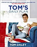 Tom's Daily Plan: Over 80 fuss-free recipes for a happier, healthier you. All day, ...
