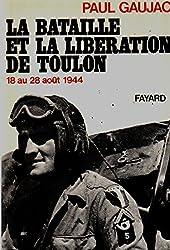 La Bataille et la libération de Toulon : 18 au 24 août 1944 (Les Hommes de guerre)