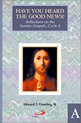 Have You Heard the Good News?: Reflections on the Sunday Gospels, Cycle A