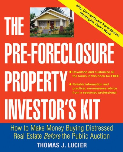 The Pre-Foreclosure Property Investor's Kit: How to Make Money Buying Distressed Real Estate -- Before the Public Auction (English Edition)