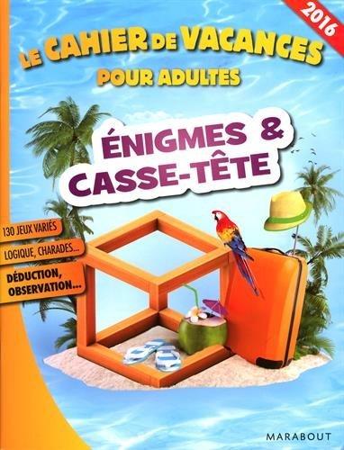 Le cahier de vacances pour adultes : Enigmes & casse-tête